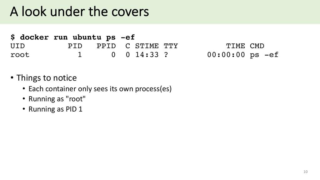 A look under the covers $ docker run ubuntu ps ...