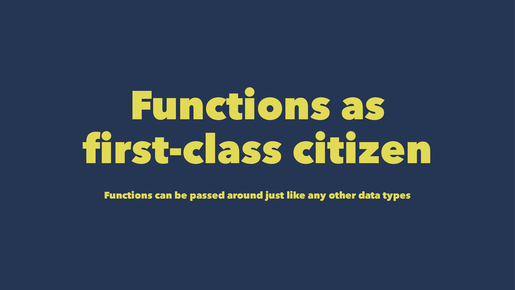 Functions as first-class citizen Functions can ...