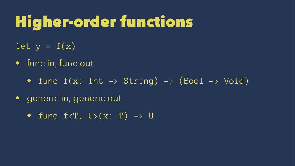 Higher-order functions let y = f(x) • func in, ...