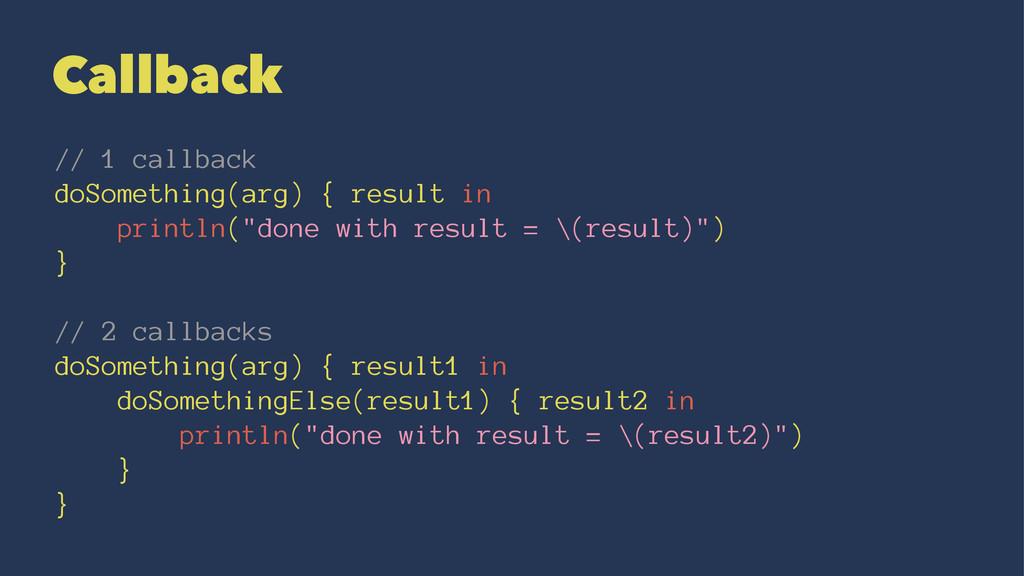 Callback // 1 callback doSomething(arg) { resul...