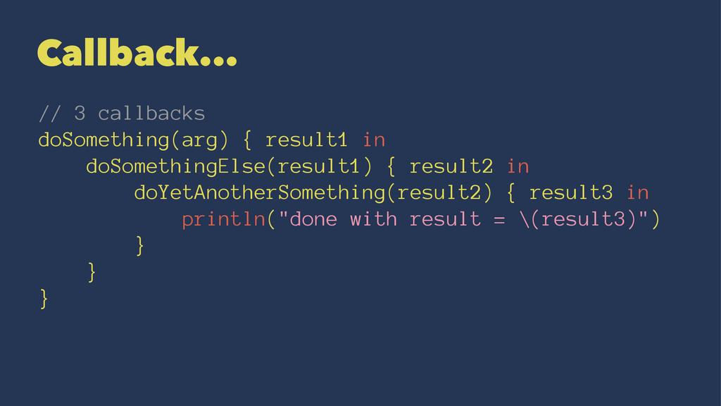 Callback... // 3 callbacks doSomething(arg) { r...