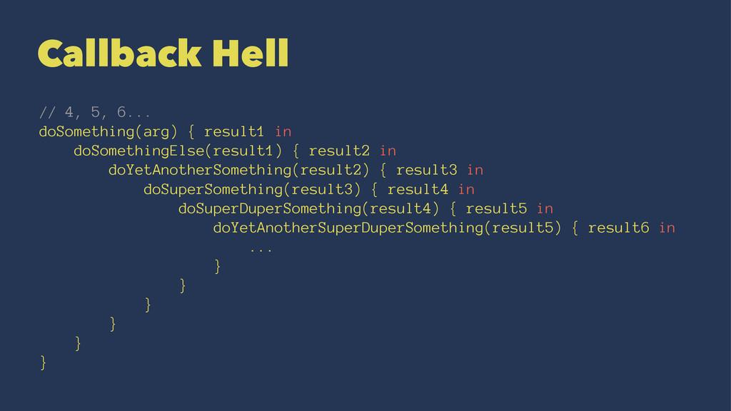 Callback Hell // 4, 5, 6... doSomething(arg) { ...