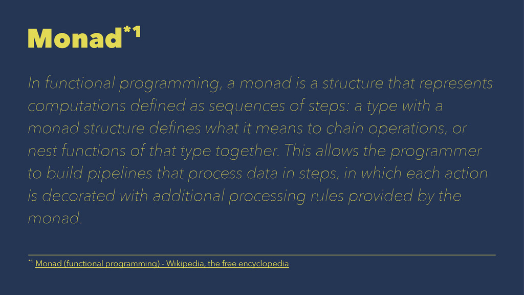 Monad*1 In functional programming, a monad is a...