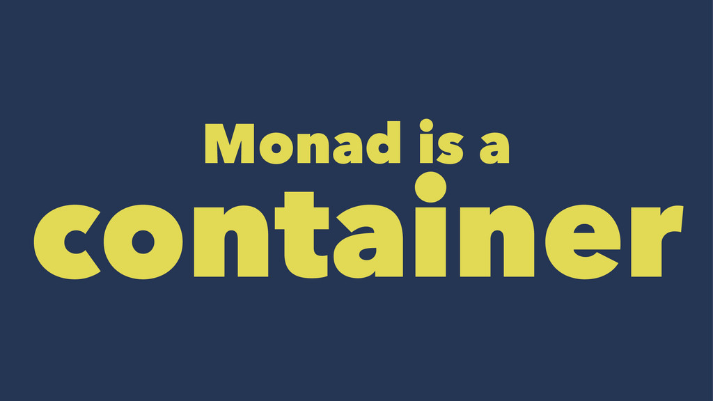 Monad is a container