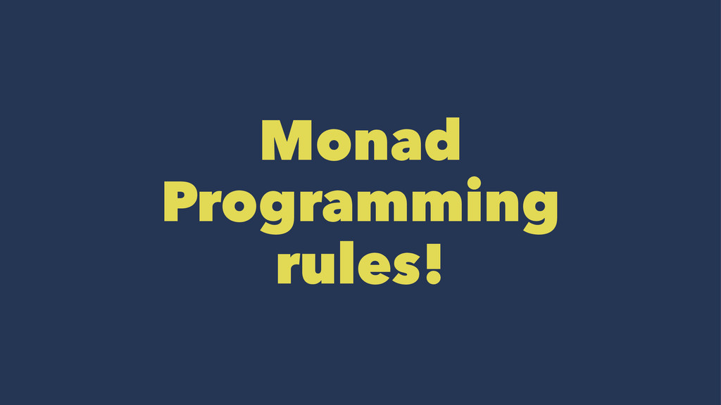 Monad Programming rules!