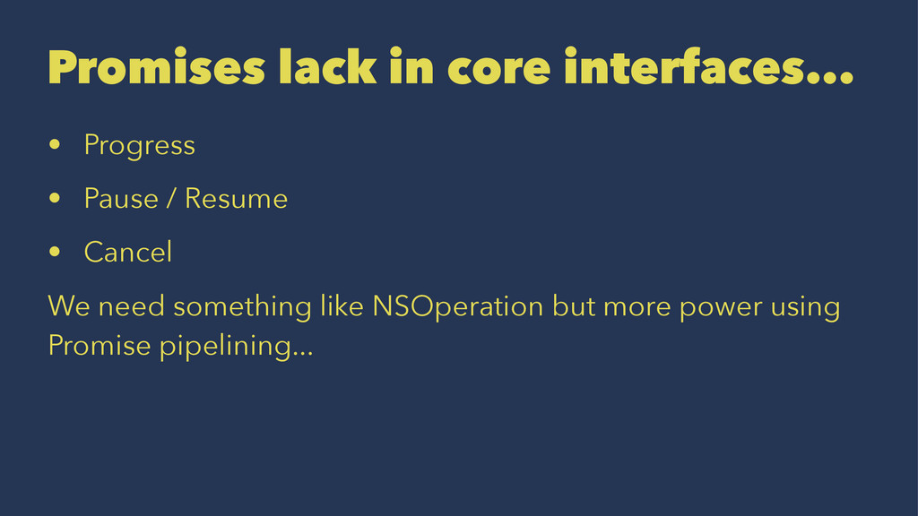 Promises lack in core interfaces... • Progress ...