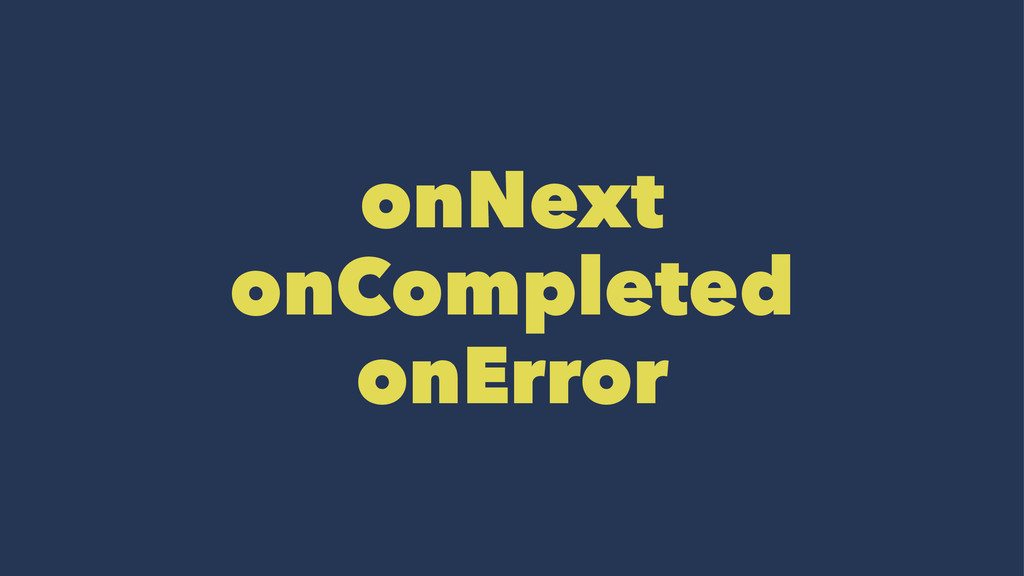 onNext onCompleted onError