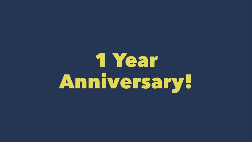 1 Year Anniversary!