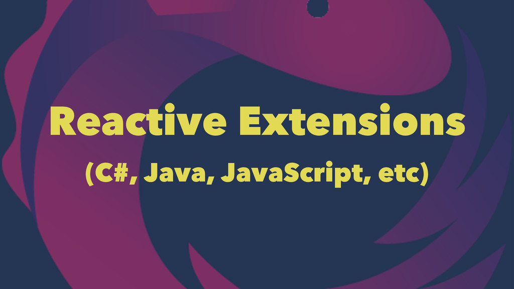 Reactive Extensions (C#, Java, JavaScript, etc)