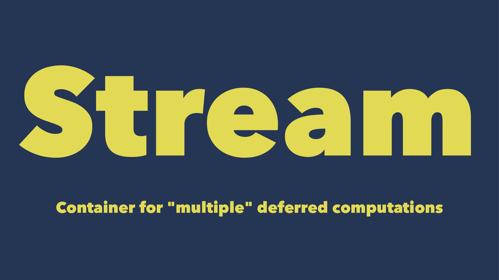 "Stream Container for ""multiple"" deferred comput..."
