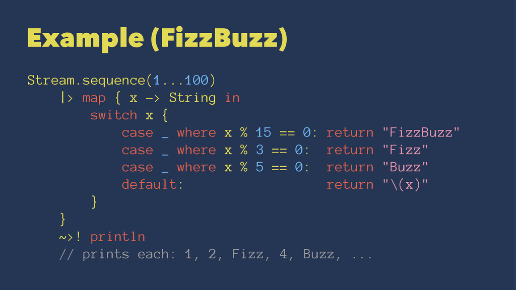 Example (FizzBuzz) Stream.sequence(1...100) |> ...