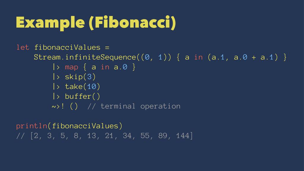Example (Fibonacci) let fibonacciValues = Strea...