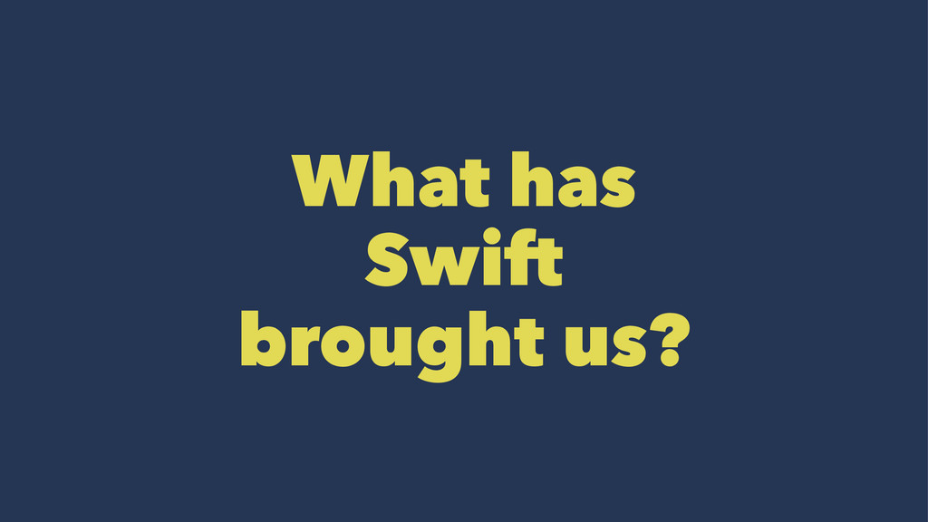 What has Swift brought us?