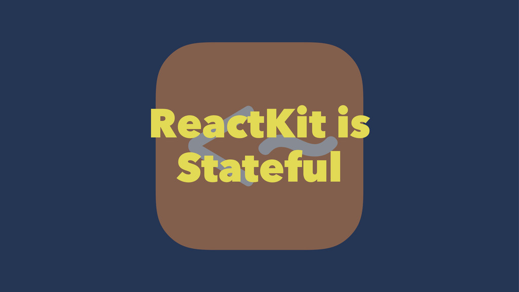 ReactKit is Stateful