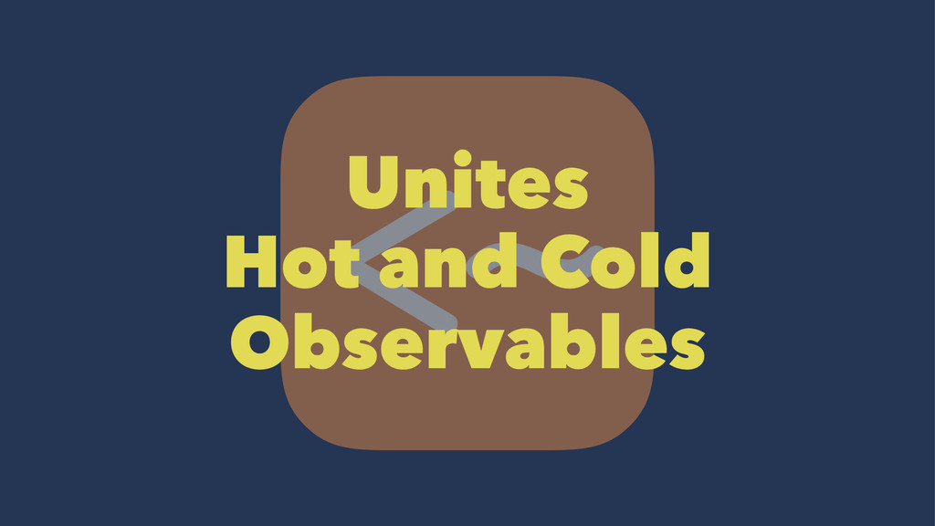 Unites Hot and Cold Observables