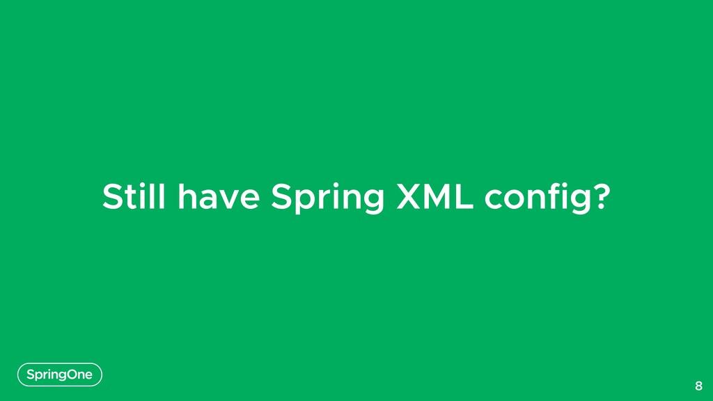 Still have Spring XML config? 8