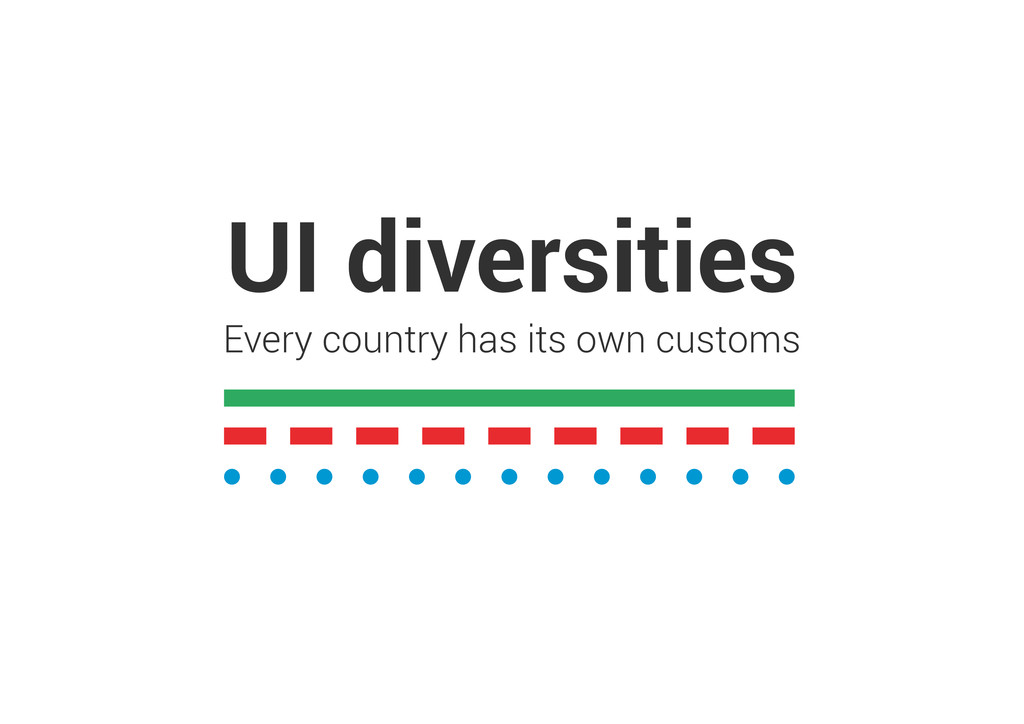 UI diversities Every country has its own customs