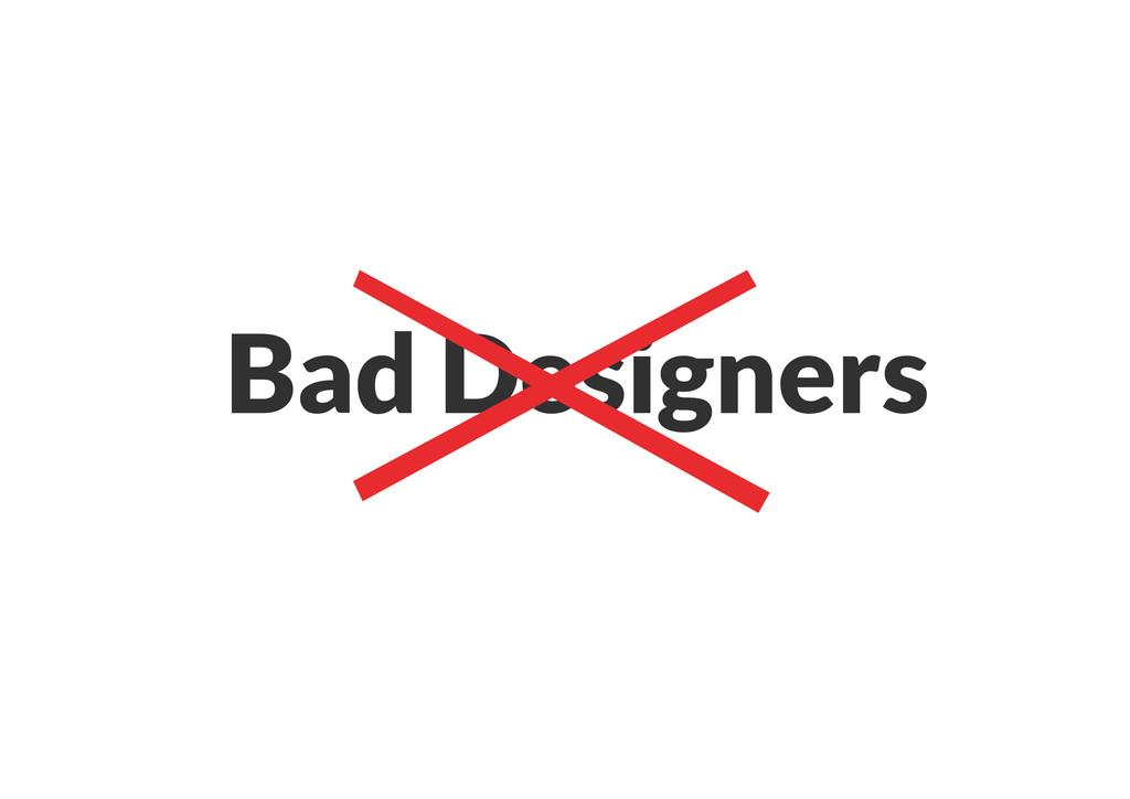 Bad Designers