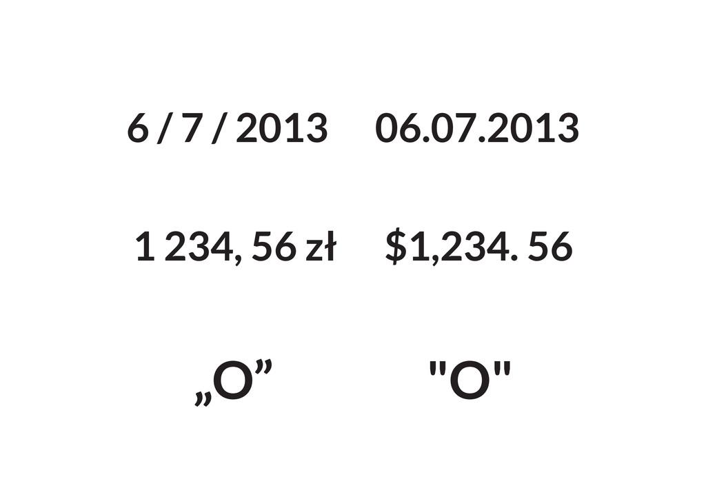 6 / 7 / 2013 06.07.2013 1 234, 56 zł $1,234. 56...