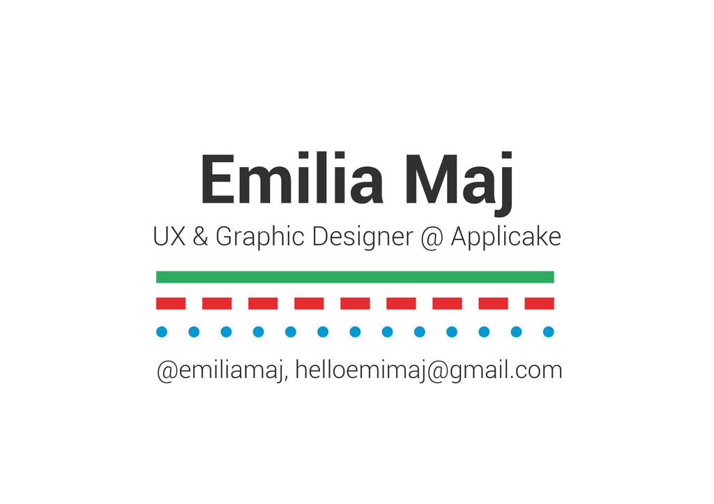 Emilia Maj UX & Graphic Designer @ Applicake @e...