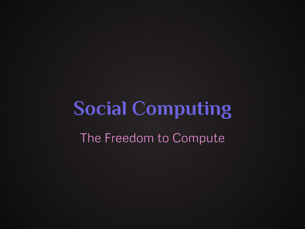 Social Computing The Freedom to Compute