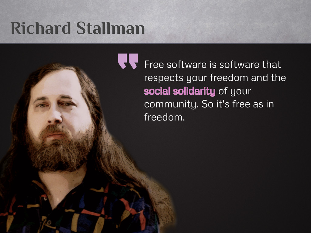 Richard Stallman Free software is software that...