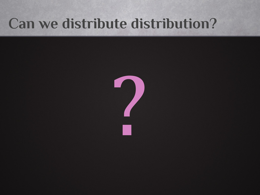 Can we distribute distribution? ?