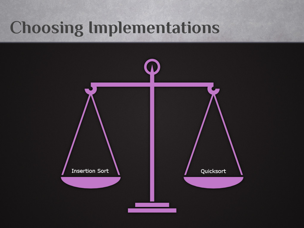 Choosing Implementations
