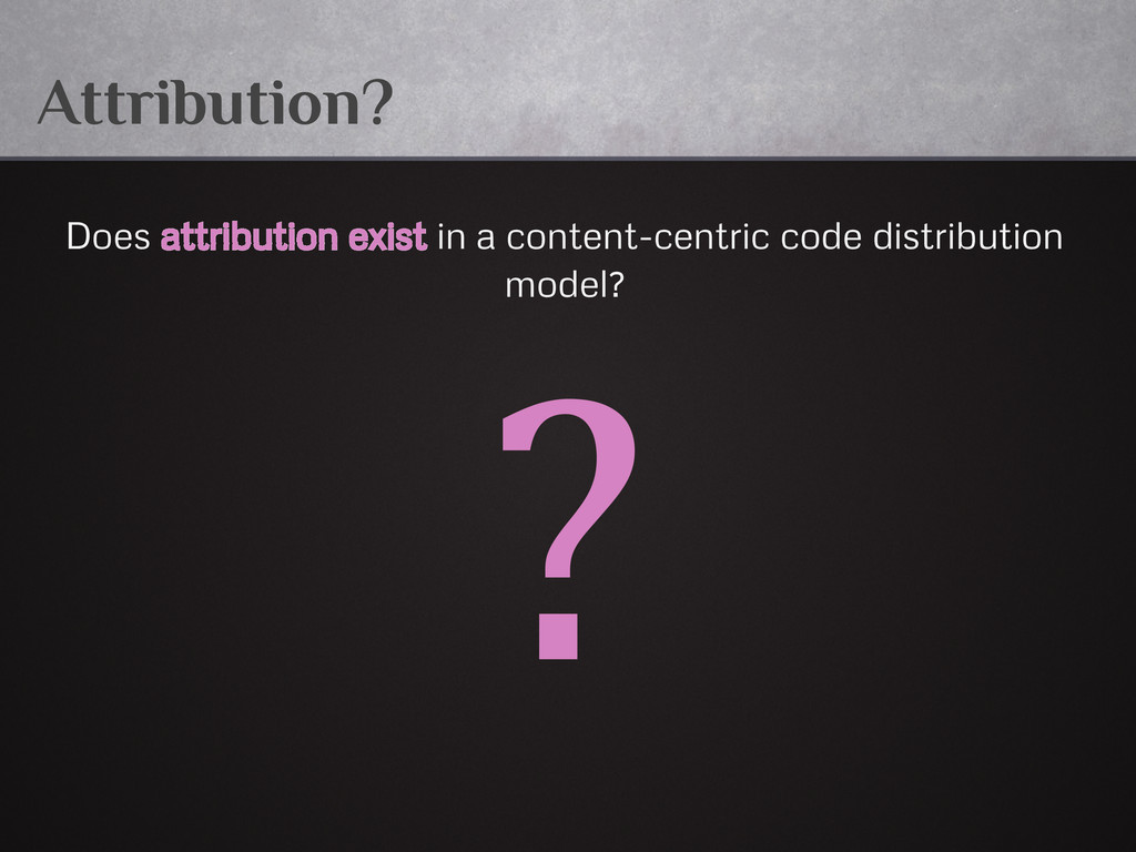 Attribution? Does attribution exist in a conten...