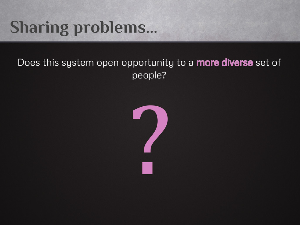 Sharing problems... Does this system open oppor...