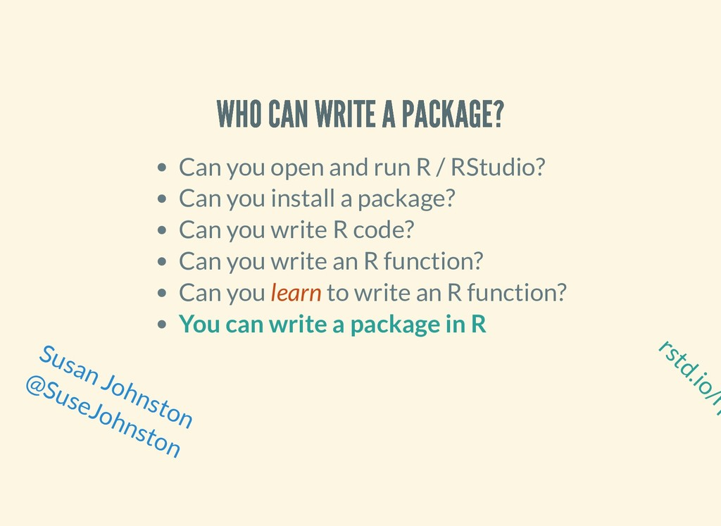 rstd.io/rp WHO CAN WRITE A PACKAGE? WHO CAN WRI...