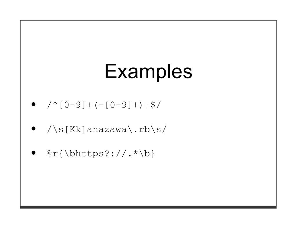 Examples /^[0-9]+(-[0-9]+)+$/ /\s[Kk]anazawa\.r...