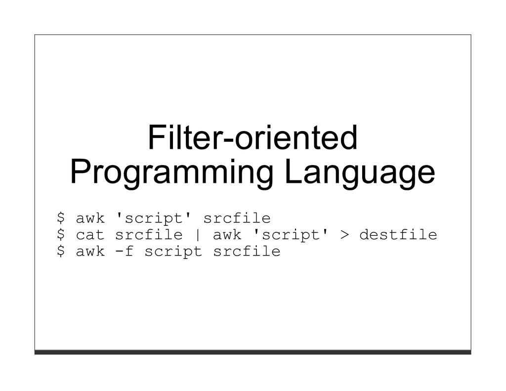 Filter-oriented Programming Language $ awk 'scr...
