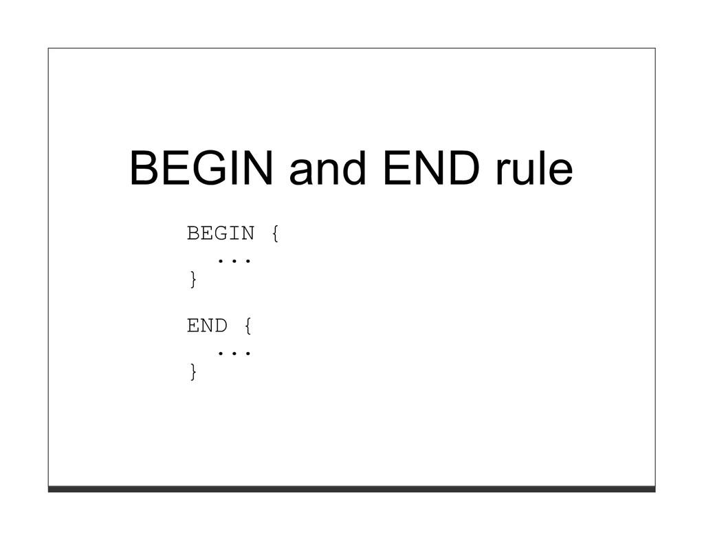 BEGIN and END rule BEGIN { ... } END { ... }