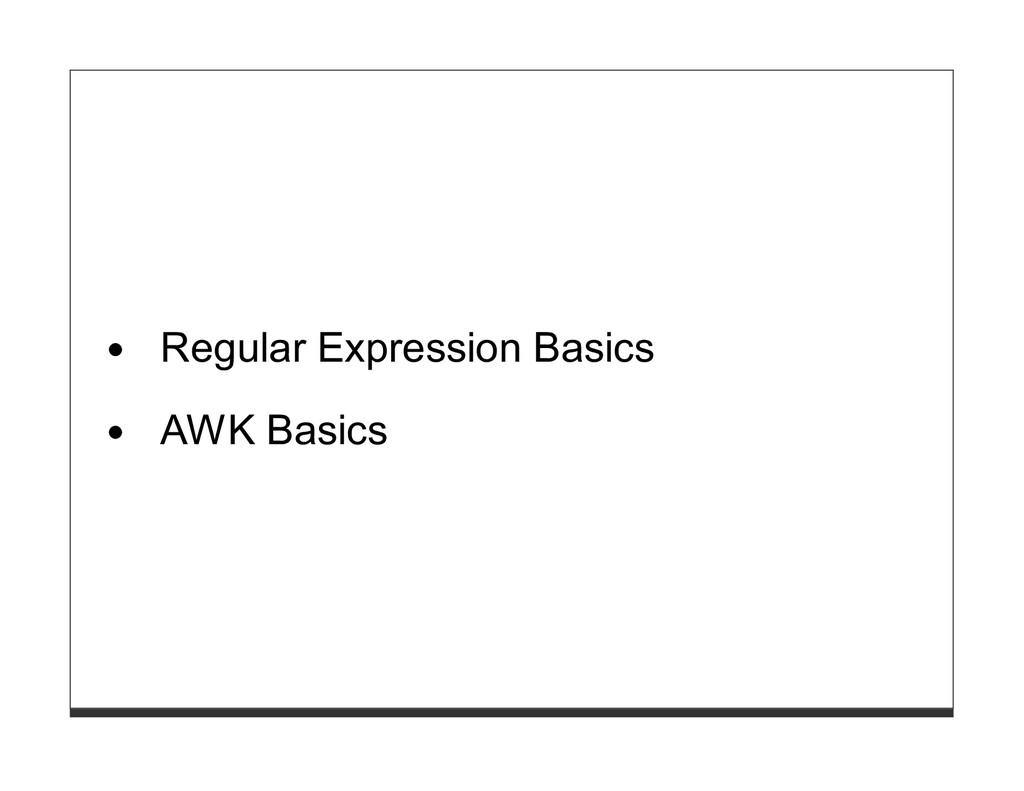 Regular Expression Basics AWK Basics