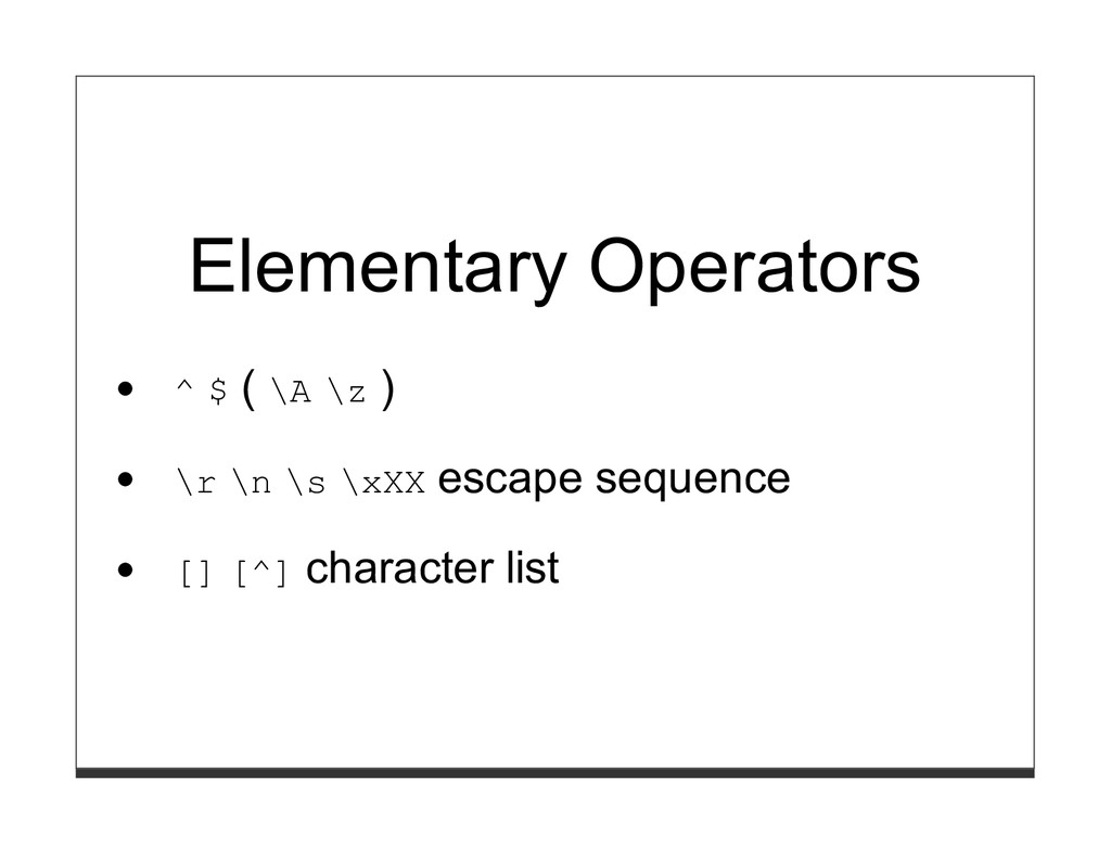 Elementary Operators ^ $ ( \A \z ) \r \n \s \xX...