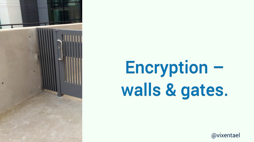 Encryption – walls & gates. @vixentael
