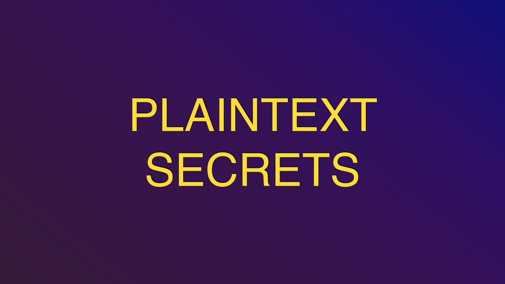 PLAINTEXT SECRETS