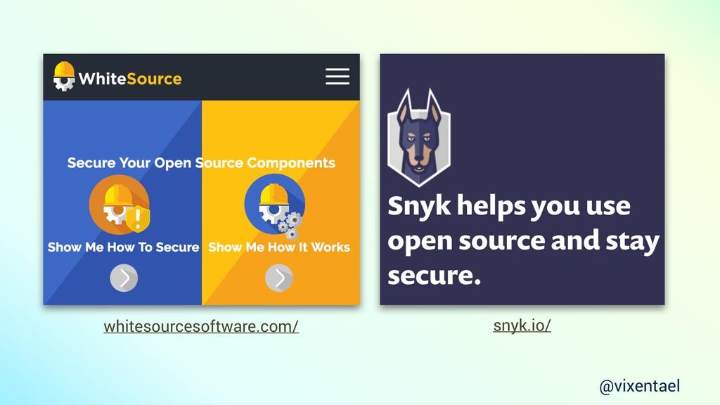 snyk.io/ whitesourcesoftware.com/ @vixentael