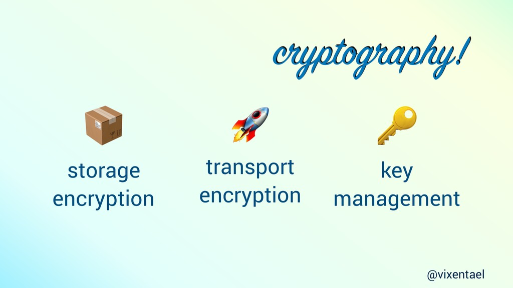 cryptography!  storage encryption  transport en...