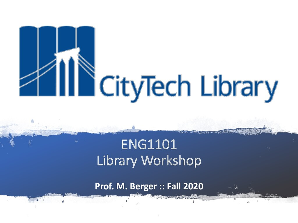 ENG1101 Library Workshop Prof. M. Berger :: Fal...