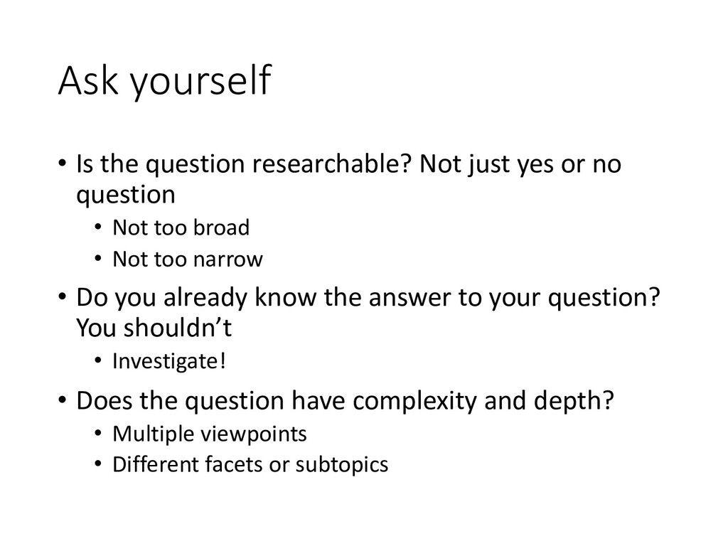 Ask yourself • Is the question researchable? No...