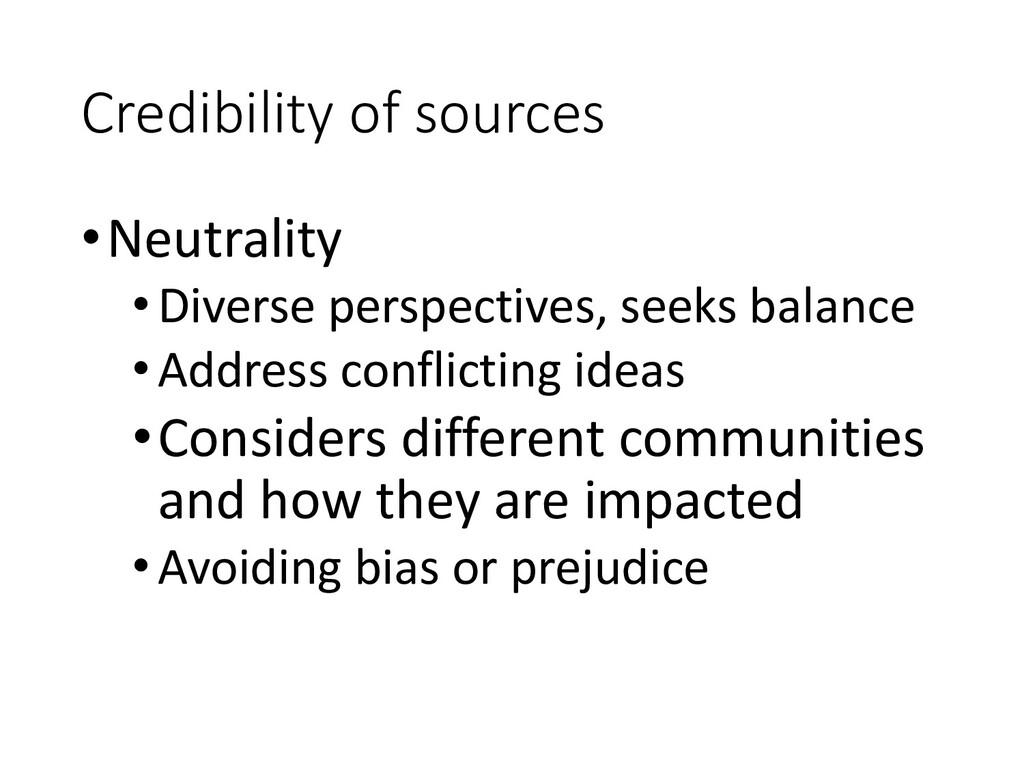 Credibility of sources •Neutrality •Diverse per...
