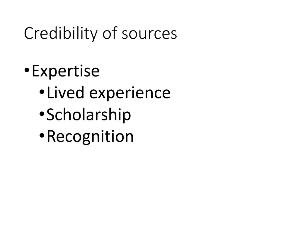 Credibility of sources •Expertise •Lived experi...