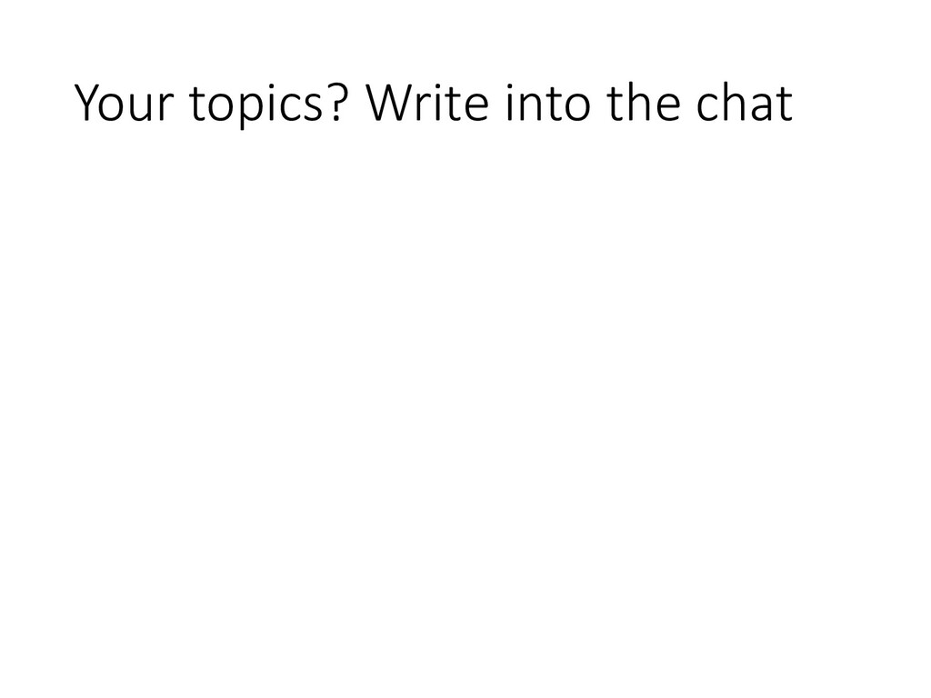 Your topics? Write into the chat