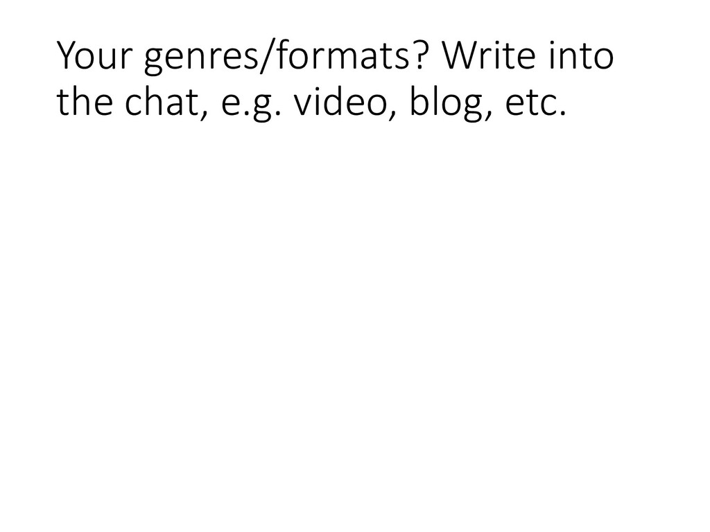Your genres/formats? Write into the chat, e.g. ...