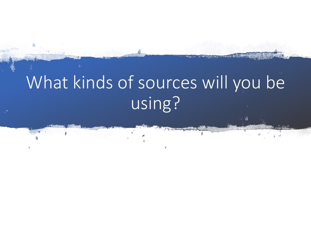What kinds of sources will you be using?
