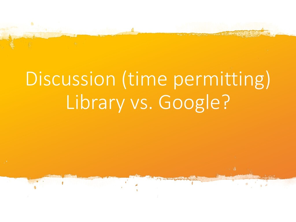 Discussion (time permitting) Library vs. Google?