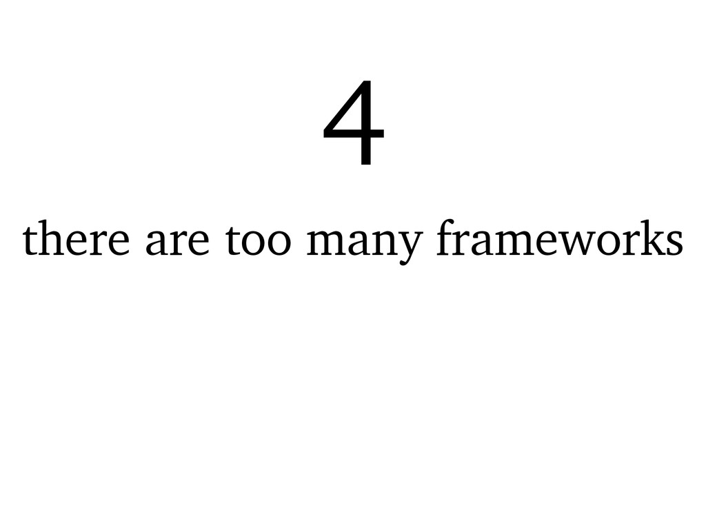 there are too many frameworks 4