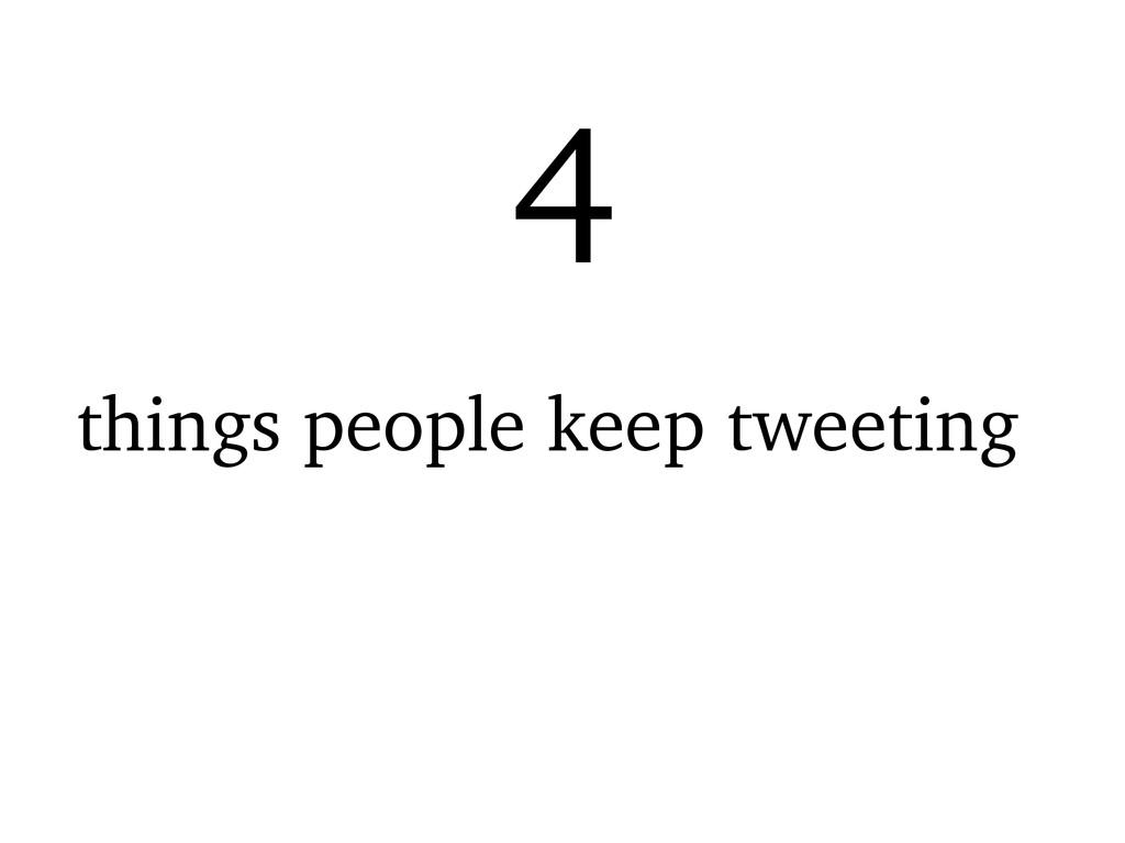 things people keep tweeting 4